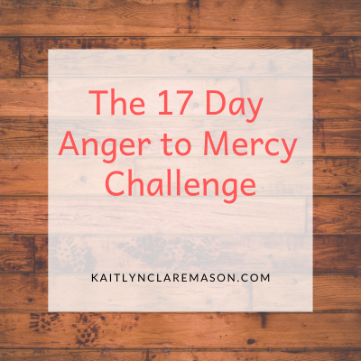 The 17 Day Anger to Mercy Challenge